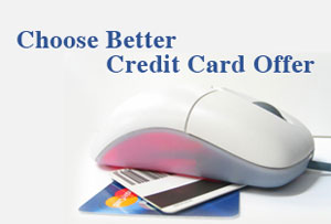 7 Tips to Help You Choose a Better Credit Card Offer