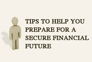 7 tips to help you prepare for a secure financial future