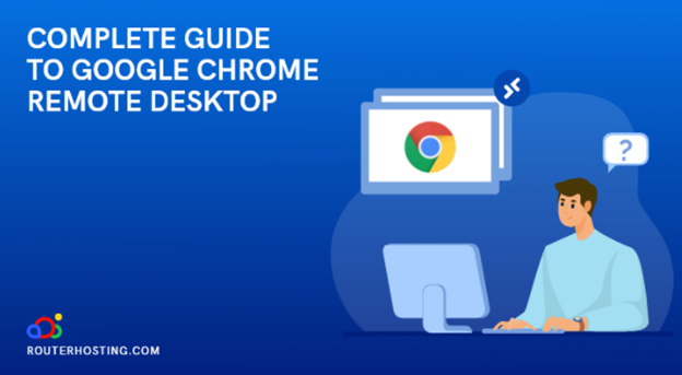Chrome Remote Desktop Requirements. Easy Setup and Usage Guide.